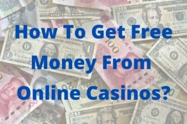 How To Get Free Money From Online Casinos