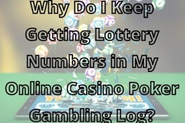 Why Do I Keep Getting Lottery Numbers in My Online Casino Poker Gambling Log